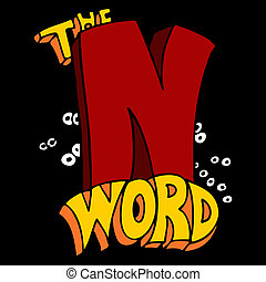 The N Word - An image of a taboo N word.