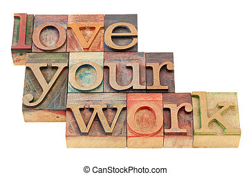 love your work in letterpress type - love your work...