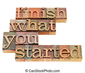 finish what you started - motivational slogan in vintage...