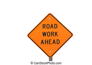 Road work sign - Road work ahead sign over white background
