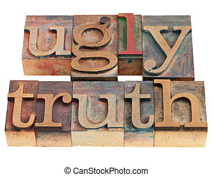 ugly truth in letterpress type - ugly truth phrase in...
