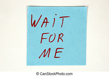 Wait for me written on color paper