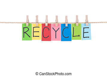 Recycle, words hang by wooden peg - Recycle, paper words...
