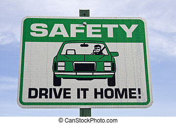 Safety sign - Safety drive it home road sign.