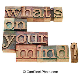 What is on you mind?
