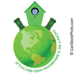 Birdhouse on green earth with recycling message