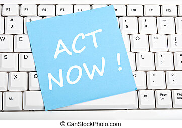 Act now message - Act now mesage on keyboard