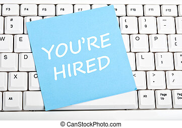 You're hired message - You're hired mesage on keyboard