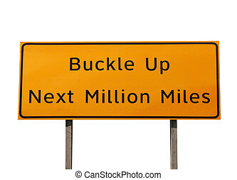 Buckle Up Sign - Buckle Up Next Million Miles highway sign....
