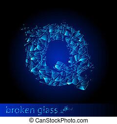 One letter of broken glass