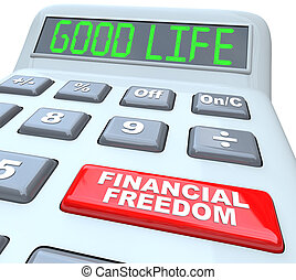 Financial Freedom the Good Life Words on Calculator - The...