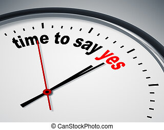 time to say yes - An image of a nice clock with time to say...