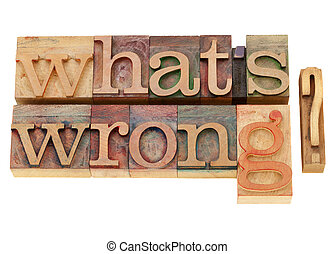 what is wrong question - what is wrong - isolated question...