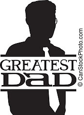 Greatest Dad - Illustration of the Silhouette of a Great...