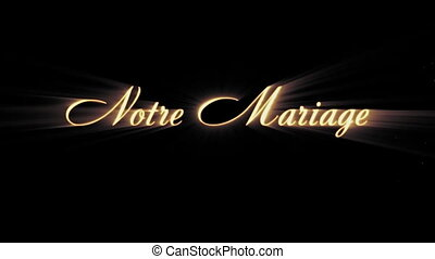 "notre mariage (french) - Animated inscription ""notre..."