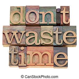 do not waste time - efficiency motivation concept - do not...