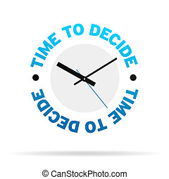 Time To Decide Clock - Clock with the words time to decide...