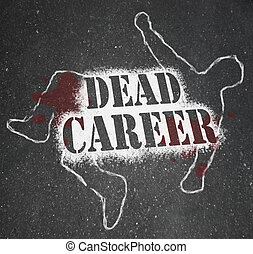 Dead Career - Chalk Outline of Obsolete or Demoted Position...