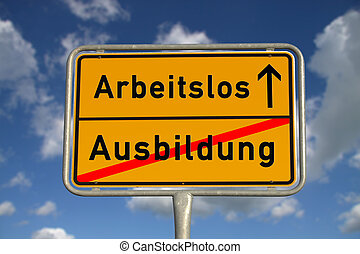 German road sign apprenticeship and unemployed with blue sky...