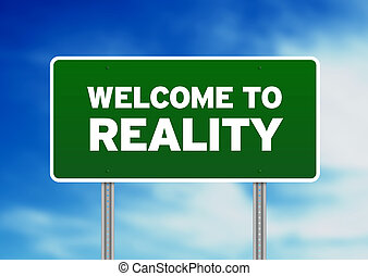 Green Road Sign - Welcome to Reality - Green Welcome to...