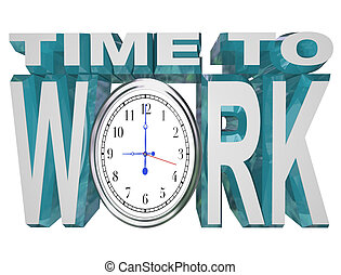 Time to Work Clock Countdown to Working Deadline - The words...