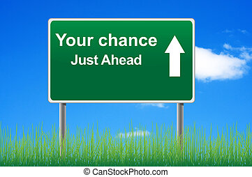 Your chance road sign on sky background, grass underneath