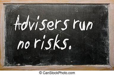 """""""Advisers run no risks"""" written on a blackboard"""