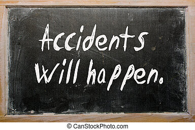 """Accidents will happen"" written on a blackboard - Blackboard..."