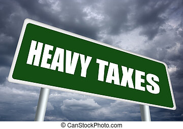 Heavy taxes sign - Heavy taxes, economic crisis concept