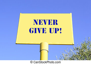 "never give up - ""never give up!"" writing on a yellow sign..."