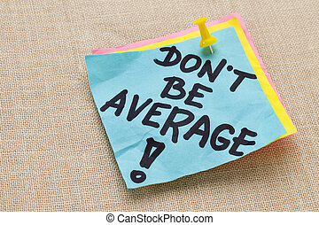 Do not be average - motivation - Motivational concept - Do...