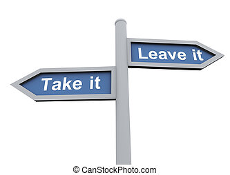 Take it or leave it - 3d road sign of text take it and leave...