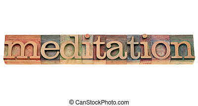 meditation in letterpress type - meditation - isolated text...