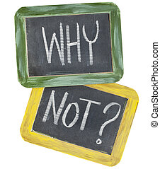 why not question or speculation - white chalk text on two...