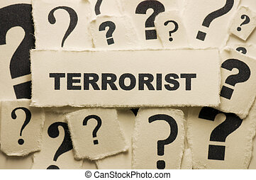 Terrorist - Picture of a word terrorist with question marks....