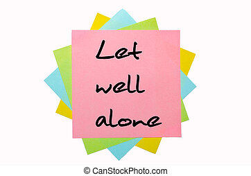 "Proverb ""Let well alone"" written on bunch of sticky notes"