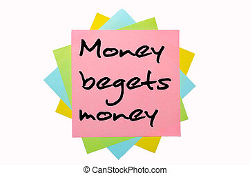 Proverb quot;Money begets moneyquot; written on bunch of...
