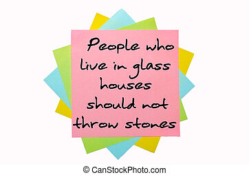 "text ""People who live in glass houses should not throw..."