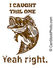 """illustration of a largemouth bass jumping done in retro style with words """"i caught this one yeah right."""