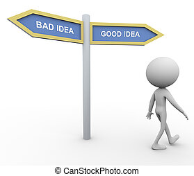 Bad idea good idea - 3d man and signpost with word 'good...