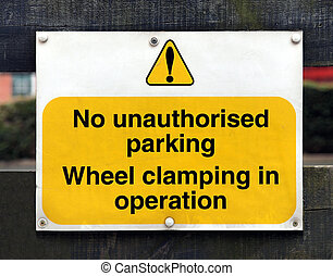 Parking sign - Sign - No unauthorised parking wheel clamping...