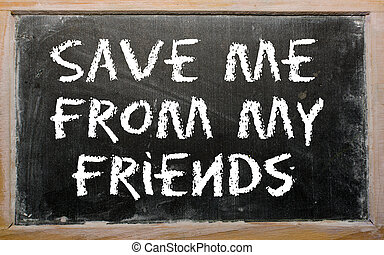 "Proverb ""Save me from my friends"" written on a blackboard"