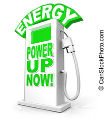 Energy Power Up Now at Fuel Pump Words