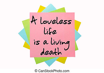 """text """"A loveless life is a living death"""" written by hand..."""