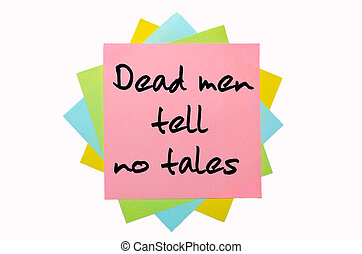 """text """"Dead men tell no tales"""" written by hand font on bunch of colored sticky notes"""