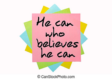text quot; He can who believes he can quot; written by hand...