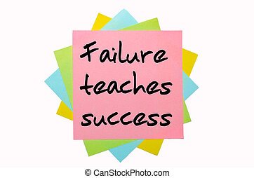 "text ""  Failure teaches success "" written by hand font on bunch of colored sticky notes"