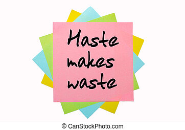 "Proverb "" Haste makes waste "" written on bunch of sticky notes"