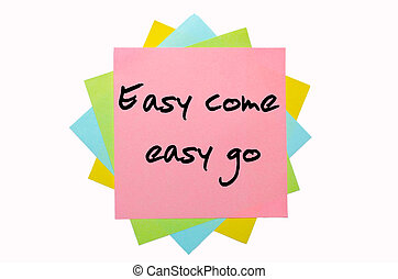 """Proverb """" Easy come, easy go """" written on bunch of sticky notes"""