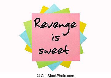 "Proverb "" Revenge is sweet "" written on bunch of sticky notes"